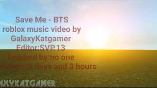 Save Me~BTS (Roblox Music Video)~laggy~