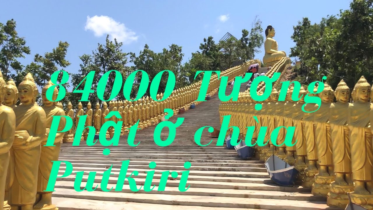 Putkiri Campuchia |84000 tượng phật vàng | Điểm du lịch tâm linh mới nhất của đất nước Chùa Tháp.