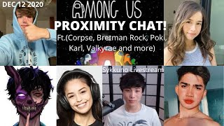 SYKKUNO STREAMS PROXIMITY CHAT AMONG US! (FT. CORPSE, BRETMAN ROCK, POKI AND MORE)[Dec 12, 2020]