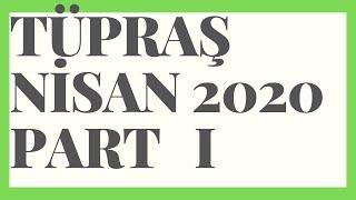 NİSAN 2020 İÇİN TUPRS TÜPRAŞ TÜRKİYE PETROL RAFİNERİLERİ A.Ş. PART 1 1/2