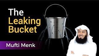 The Leaking Bucket - Mufti Ismail Menk