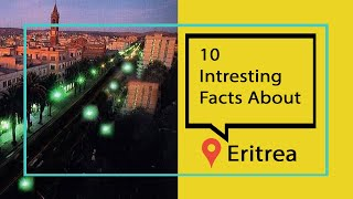 10 Facts About Eritrea (2021)