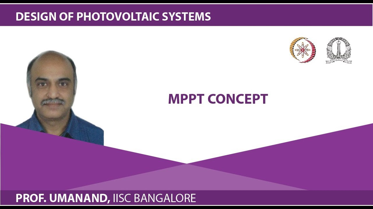 Design Of Photovoltaic Systems Prof L Umanand Iisc Bangalore Lecture 55 Mppt Concept