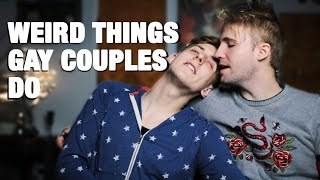 WEIRD THINGS GAY COUPLES DO : IS IT TRUE!?