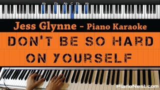 Jess Glynne - Don't Be So Hard On Yourself - Piano Karaoke / Sing Along / Cover with Lyrics