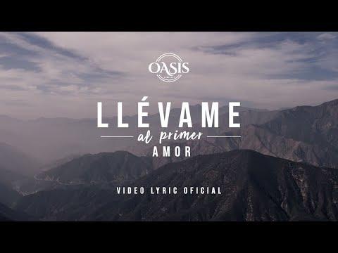 Oasis Ministry - Llévame al primer Amor (Video Lyric Oficial)