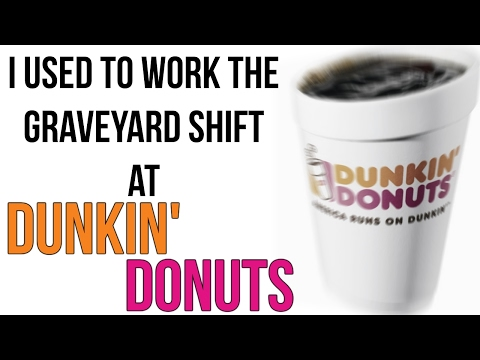 """I Used to Work the Graveyard Shift at Dunkin"