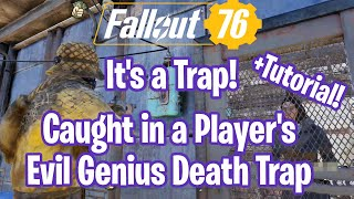 Fallout 76 It's a Trap! Caught in a Player's Evil Genius Death Trap +Tutorial on the Trap