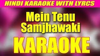 KARAOKE || MEIN TENU SAMJHAWAKI || HINDI KARAOKE