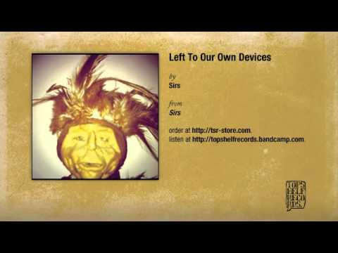 Sirs - Left To Our Own Devices