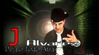 J Alvarez - Dejalo Todo Atras (Dembow Remix)