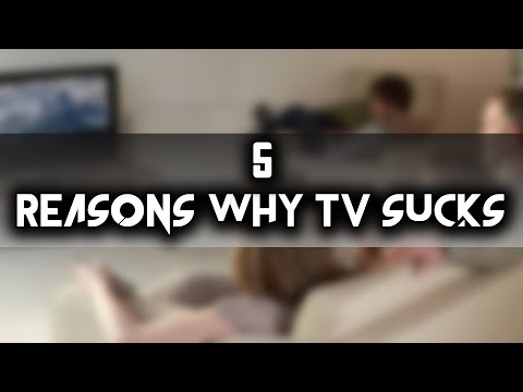 5 Reasons Why TV Sucks