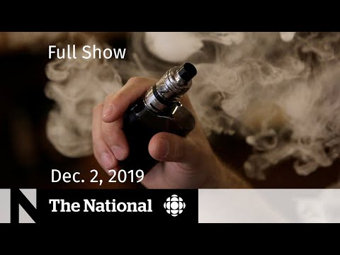 The National For Monday, Dec. 2 — Vaping Investigation, Premiers Show United Front