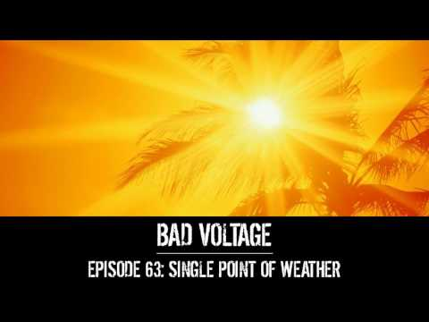 Bad Voltage 1x63: Single Point of Weather