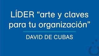 Lider-ARTE, CLAVES para tu ORAGANIZACIÓN - David de Cubas