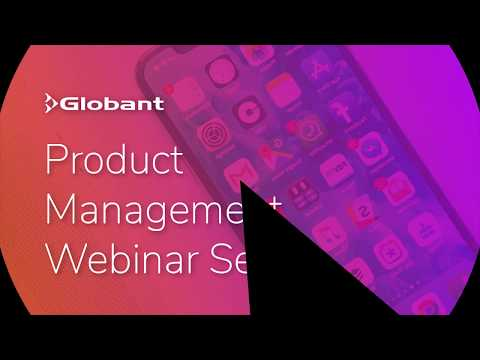 "Globant Product Management Webinar: ""The Real MVP"""