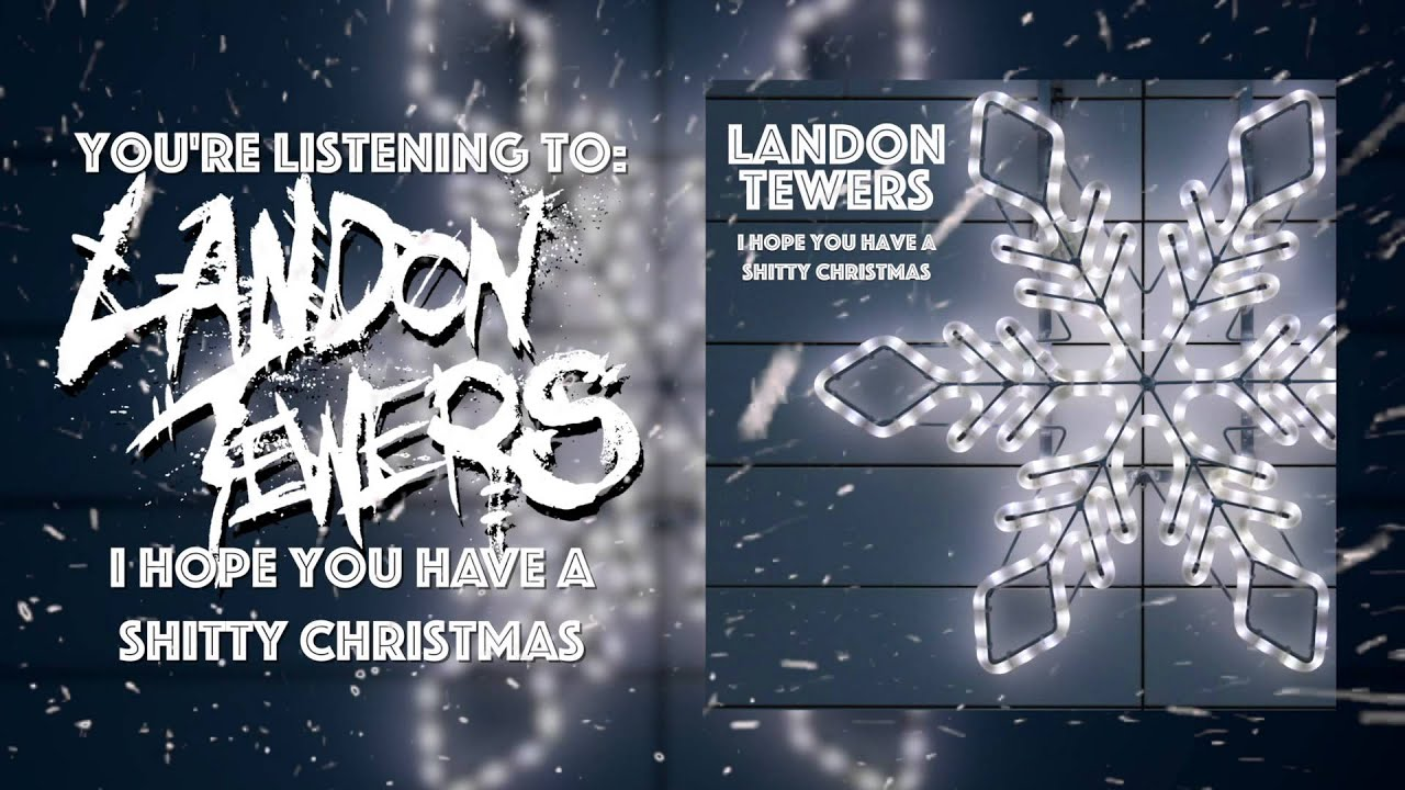 Landon Tewers - I Hope You Have A Shitty Christmas