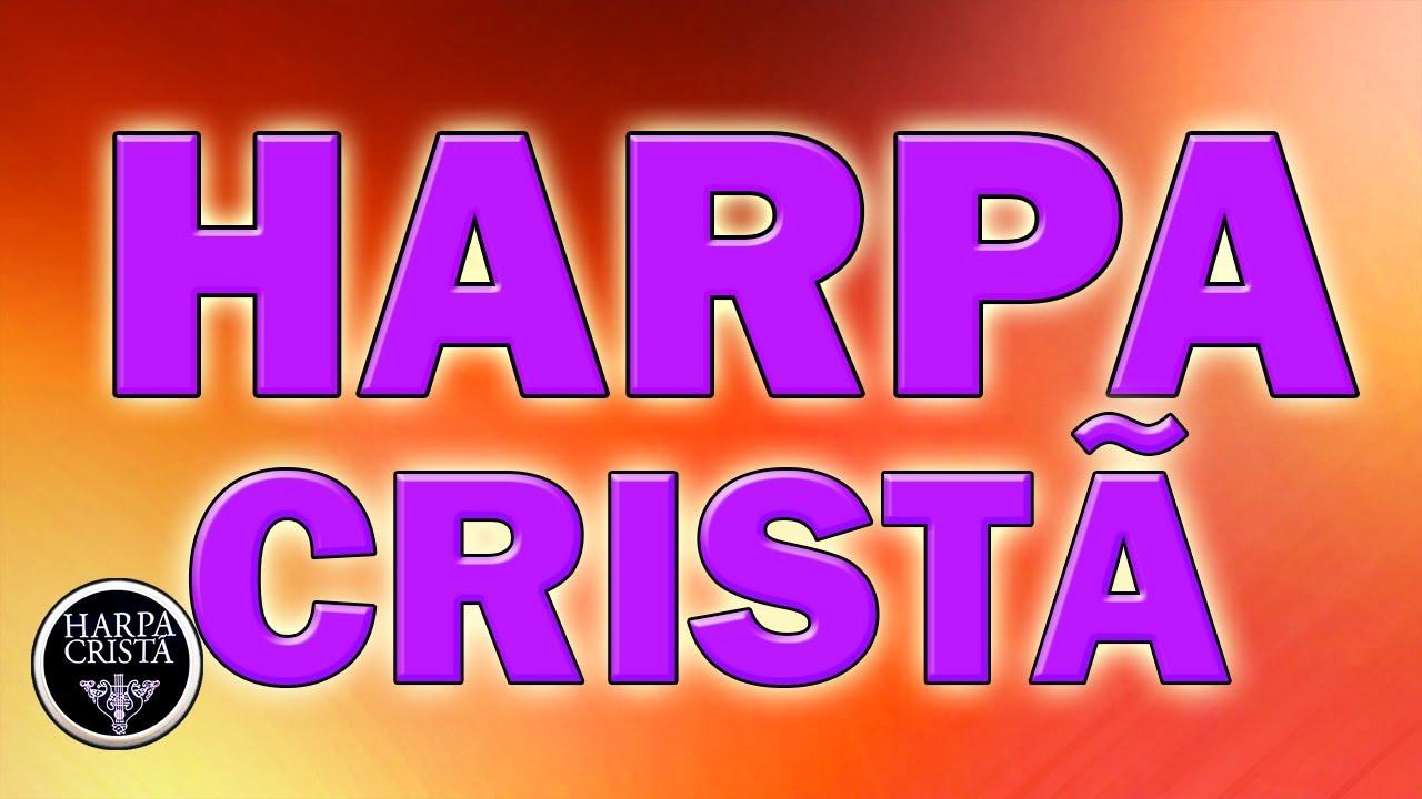 Harpa Cristã - Hinos Antigos da Assembléia de Deus - Melhores Hinos
