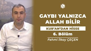 Kur'an'dan Hisse | GAYBI YALNIZCA ALLAH BİLİR (6.Bölüm)
