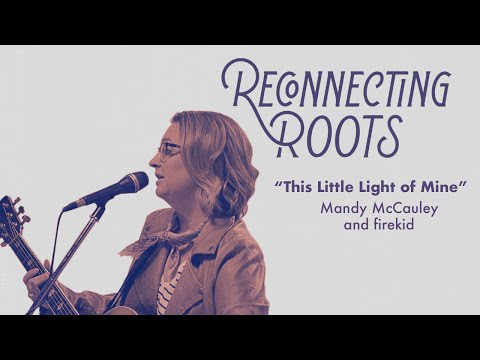 """Mandy McCauley And Firekid - """"This Little Light Of Mine""""   Reconnecting Roots"""
