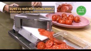 DỤNG CỤ NHÀ BẾP THÔNG MINH 2 – Những đồ dùng sáng tạo hữu ích cho nhà bếp
