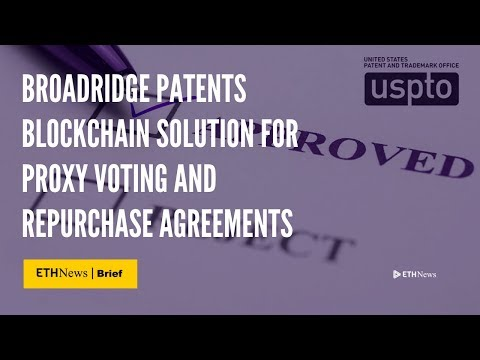 Broadridge Patents Blockchain Solution For Proxy Voting And Repurchase Agreements