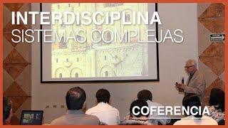 Conferencia: Interdisciplina Sistemas Complejos - Dr. Fernando Tudela
