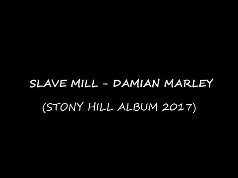 Damian Marley - Slave Mill [Lyrics] [Stony Hill Album 2017]