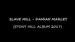 Download Damian Marley - Slave Mill [Lyrics] [Stony Hill Album 2017] Mp3 and Videos