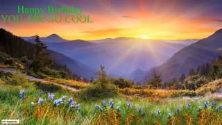 YoureSoCool  You're So Cool  Nature & Naturaleza - Happy Birthday