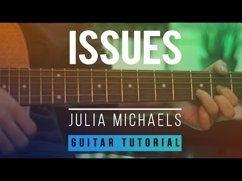 Issues: Julia Michaels - Acoustic Guitar Tutorial | EASY Lesson - How to Melody&Chords