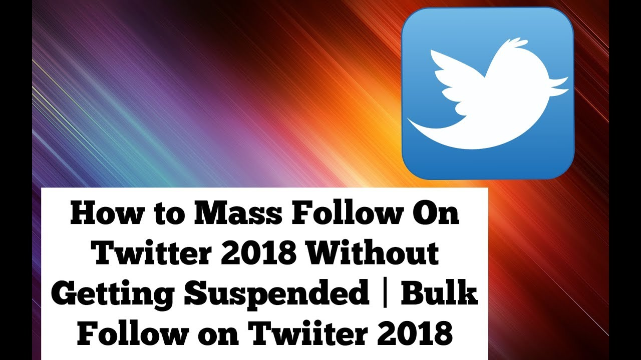 How to Mass Follow On Twitter 2018 Without Getting Suspended   Bulk Follow  on Twiiter 2018