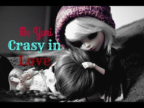 [Mv Pullip] Crasy In Love {Yuri}