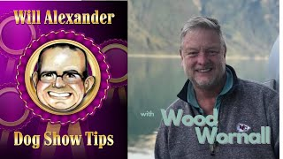 Dog Show Tips  Will Alexander Interview with Wood Wornall
