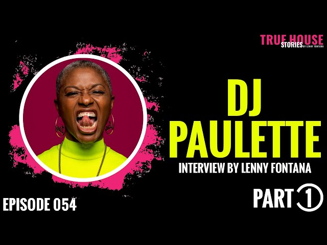 DJ Paulette interviewed by Lenny Fontana for True House Stories # 054 (Part 1)