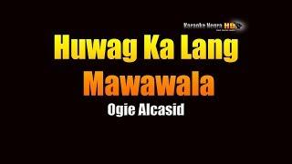 Huwag Ka Lang Mawawala - Ogie Alcasid (KARAOKE)
