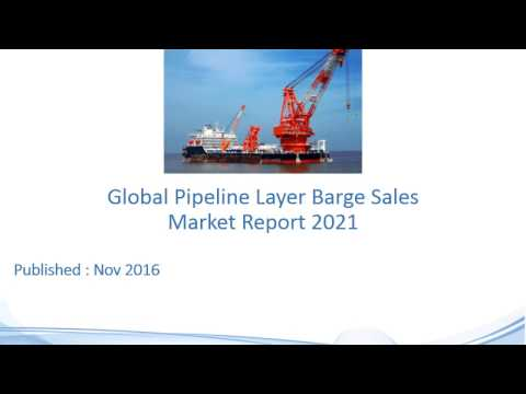 Global Pipeline Layer Barge Sales Market Report to 2021