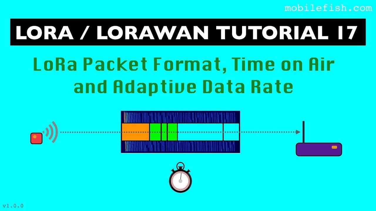 LoRa/LoRaWAN tutorial 17: LoRa Packet Format, Time on Air and Adaptive Data  Rate