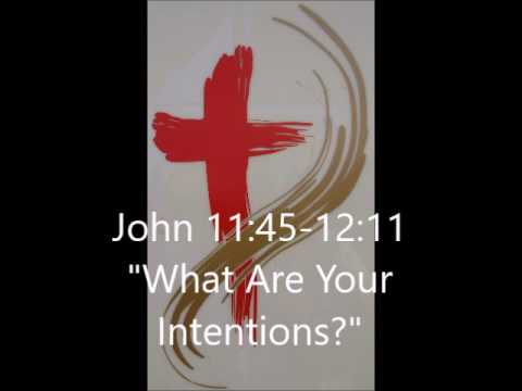 John 11:45-12:11, What Are Your Intentions?