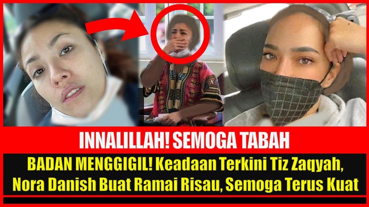Download INNALILLAH! BADAN MENGGIGIL! Keadaan Terkini Tiz Zaqyah & Nora Danish Buat Ramai Risau, Semoga Kuat