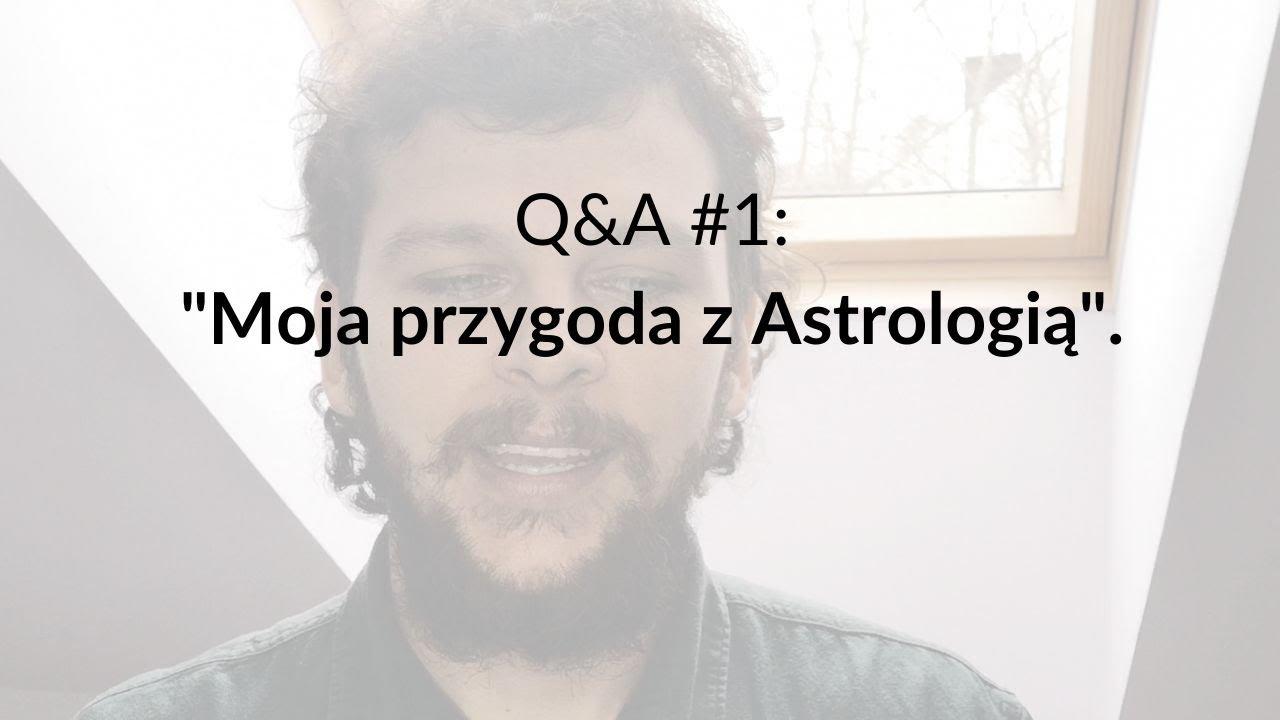 """Q&A #1: """"Moja przygoda z Astrologią"""""""