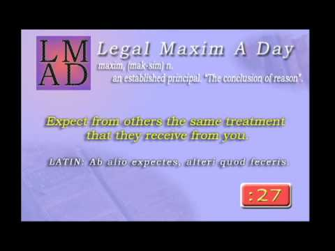 "Legal Maxim A Day - Feb. 2nd 2013 - ""Expect from others the same treatment...."""