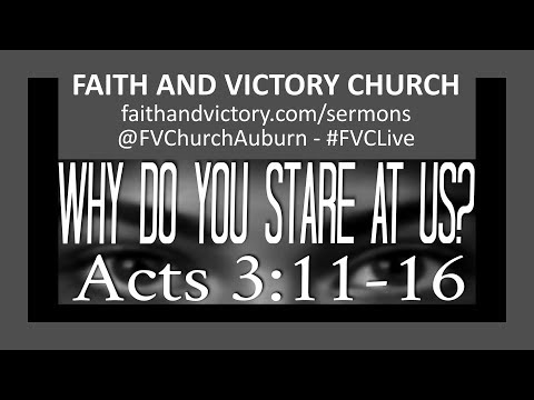 Why Do You Stare At Us? - Deacon Jonathon Wilder - Acts 3:11-16