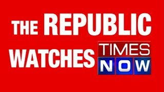 The Republic Watches TIMES NOW, India's No. 1 English News Channel