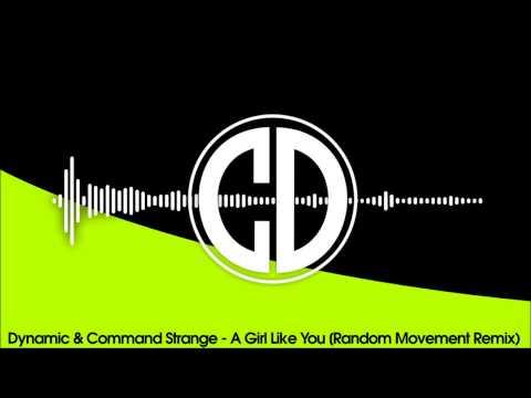 Dynamic & Command Strange - A Girl Like You (Random Movement Remix)