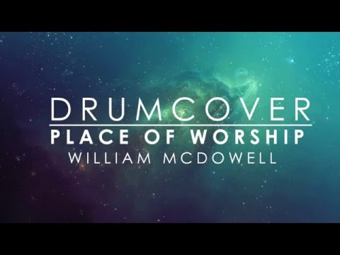 William McDowell - Place Of Worship (Drum Cover)
