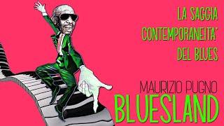 Maurizio Pugno - BLUESLAND: la saggia contemporaneità del Blues