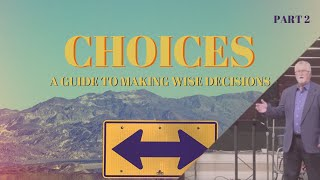 Choices: A Guide to Making Wise Decisions (Pt 2) | Lessons Meant For Learning | Unity Baptist Church