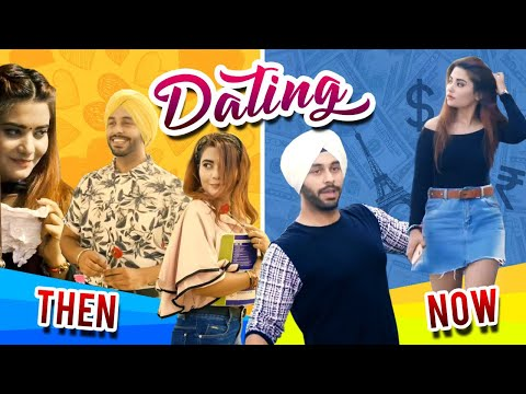 Dating ( Then vs Now ) | SahibNoor Singh