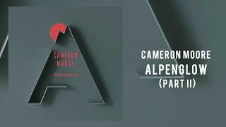 """Cameron Moore """"Alpenglow"""" Part II"""